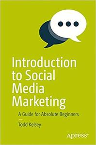 Todd Kelsey – Introduction to Social Media Marketing: A Guide for Absolute Beginners