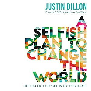 A Selfish Plan to Change the World: Finding Big Purpose in Big Problems [Audiobook]