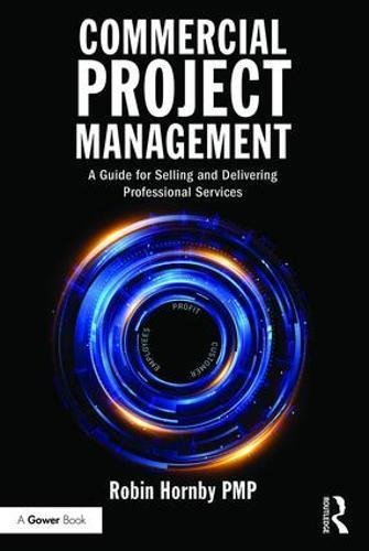 Robin Hornby – Commercial Project Management: A Guide for Selling and Delivering Professional Services