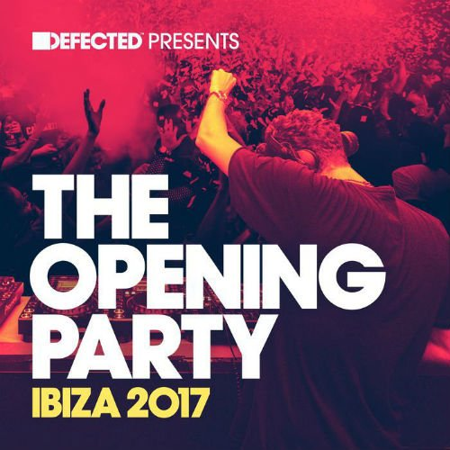 VA - Defected Presents The Opening Party Ibiza 2017 (2017)