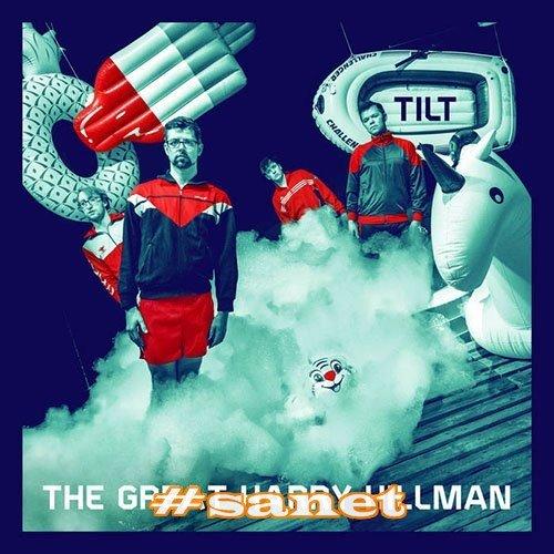 The Great Harry Hillman - Tilt (2017)