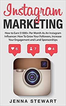 Jenna Stewart – Instagram Marketing: How To Earn $1000 Per Month As An Insagram Influencer: How To Grow Your Followers