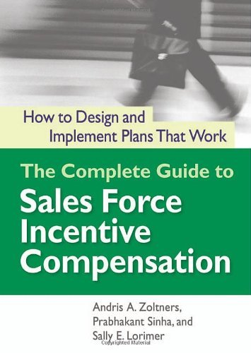The Complete Guide to Sales Force Incentive Compensation: How to design and Implement Plans that Work (repost)