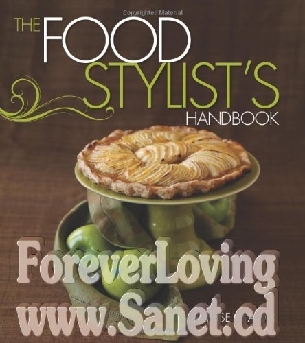 Download The Food Stylist's Handbook: shares the tips and