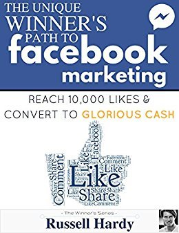 Russell Hardy – Facebook Marketing: The Unique Winner's Path To Reach 10,000 Likes & Convert To Glorious Cash