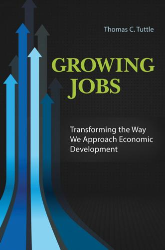 Thomas C. Tuttle – Growing Jobs: Transforming the Way We Approach Economic Development