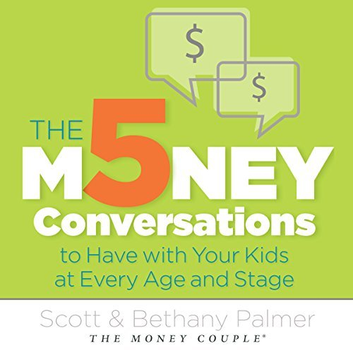 Scott Palmer, Bethany Palmer – The 5 Money Conversations to Have with Your Kids at Every Age and Stage