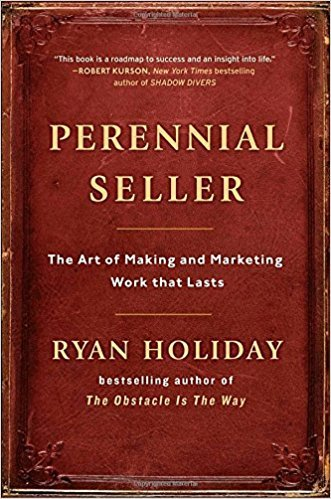 Ryan Holiday – Perennial Seller: The Art of Making and Marketing Work that Lasts