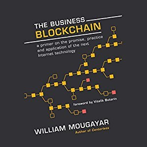 The Business Blockchain: Promise, Practice, and Application of the Next Internet Technology (Audiobook)