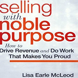 Selling with Noble Purpose: How to Drive Revenue and Do Work that Makes You Proud [Audiobook]