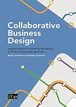 Brian Johnson, Leon-Paul de Rouw – Collaborative Business Design: Improving and innovating the design of IT-driven business services