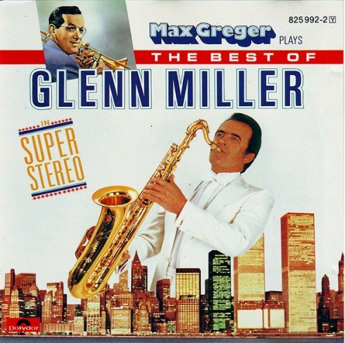 Max Greger - Max Greger Plays The Best Of Glenn Miller In Super-Stereo (2004) (FLAC)