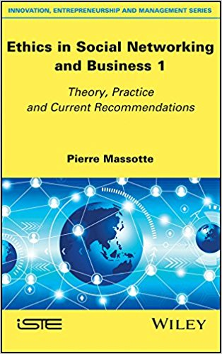 Pierre Massotte – Ethics in Social Networking and Business 1: Theory, Practice and Current Recommendations