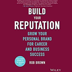Rob Brown – Build Your Reputation: Grow Your Personal Brand for Career and Business Success