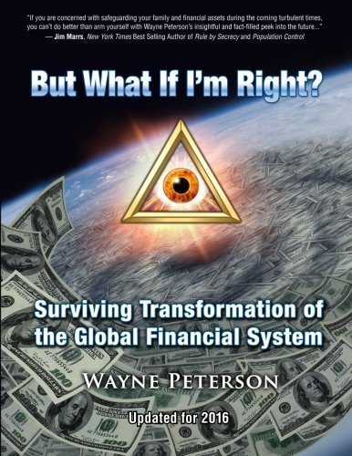 Wayne Peterson – But What If I'm Right?: Surviving Transformation of the Global Financial System