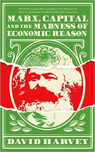David Harvey – Marx, Capital and the Madness of Economic Reason