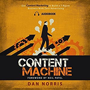 Content Machine: Use Content Marketing to Build a 7-Figure Business with Zero Advertising (Audiobook)