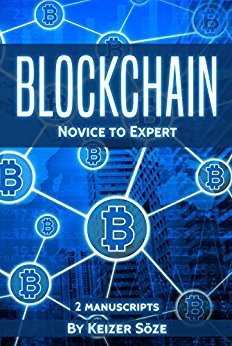 Keizer Söze – Blockchain: Ultimate Step By Step Guide To Understanding Blockchain Technology, Bitcoin Creation, and the future of Money