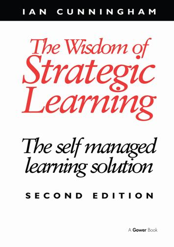 Ian Cunningham – The Wisdom of Strategic Learning : The Self Managed Learning Solution, 2nd Edition