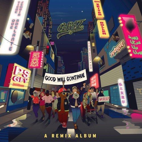 GRiZ - Good Will Continue (Remixes) (2017)