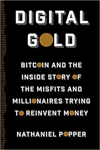 Nathaniel Popper – Digital Gold: Bitcoin and the Inside Story of the Misfits and Millionaires Trying to Reinvent Money