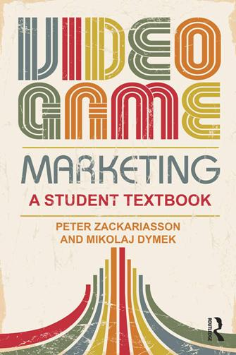 Peter Zackariasson, Mikolaj Dymek – Video Game Marketing : A Student Textbook