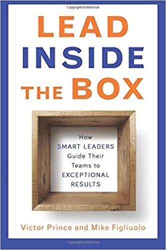 Victor Prince, Mike Figliuolo – Lead Inside The Box: How Smart Leaders Guide Their Teams to Exceptional Results