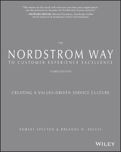 Robert Spector, Patrick D. McCarthy – The Nordstrom Way to Customer Experience Excellence: Creating a Values-Driven Service Culture