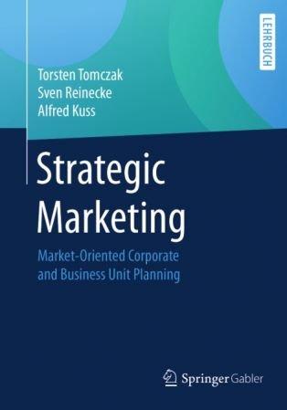 Torsten Tomczak,Sven Reinecke, Alfred Kuss – Strategic Marketing: Market-Oriented Corporate and Business Unit Planning