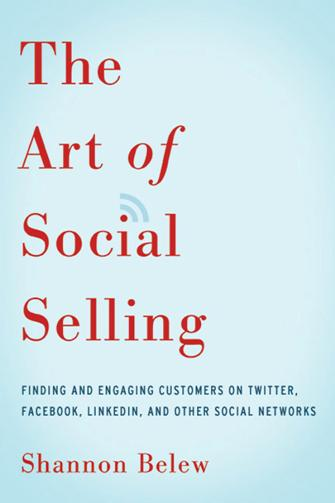 Shannon Belew – The Art of Social Selling : Finding and Engaging Customers on Twitter, Facebook, LinkedIn, and Other Social Networks