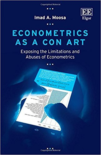 Imad A. Moosa – Econometrics as a Con Art: Exposing the Limitations and Abuses of Econometrics