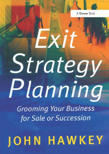 John Hawkey – Exit Strategy Planning : Grooming Your Business for Sale or Succession