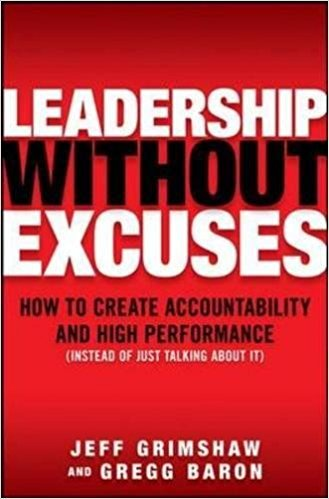 Leadership Without Excuses: How to Create Accountability and High-Performance