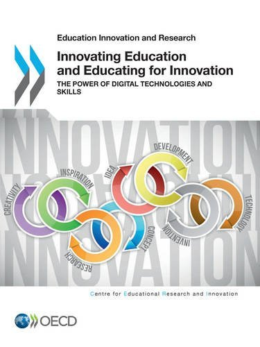 Innovating Education and Educating for Innovation: The Power of Digital Technologies and Skills
