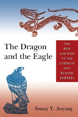 The Dragon and the Eagle: The Rise and Fall of the Chinese and Roman Empires