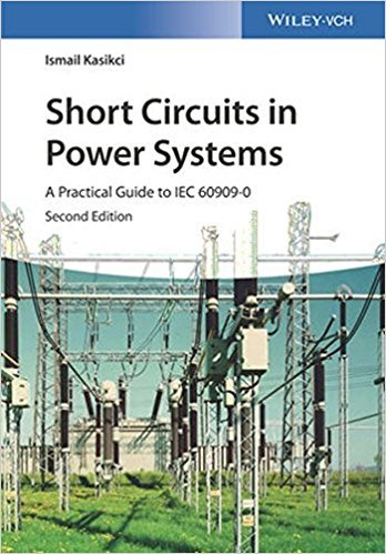 Short Circuits in Power Systems: A Practical Guide to IEC 60909-0, 2nd Edition