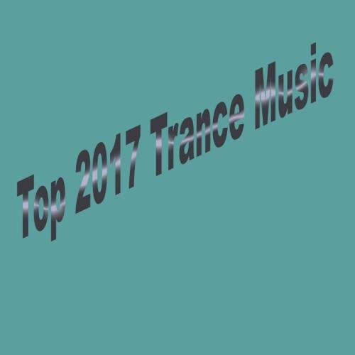 Download Top 2017 Trance Music (2017) - SoftArchive