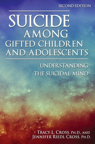 Suicide Among Gifted Children and Adolescents: Understanding the Suicidal Mind, 2nd Edition
