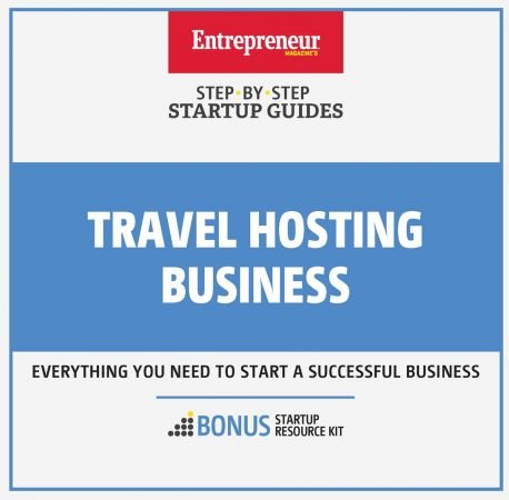 The Staff of Entrepreneur Media, Inc. – Travel Hosting Business: Step-By-Step Startup Guide