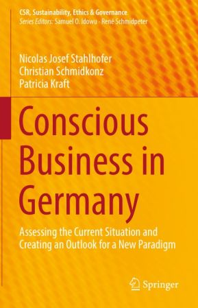 Patricia Kraft, Nicolas Josef Stahlhofer, Christian Schmidkonz – Conscious Business in Germany: Assessing the Current Situation and Creating an Outlook for a New Paradigm