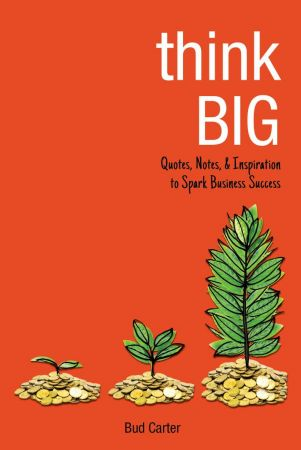 Bud Carter – Think Big: Quotes, Notes, & Inspiration to Spark Business Success