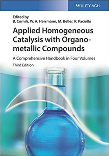 Applied Homogeneous Catalysis with Organometallic Compounds: A Comprehensive Handbook in Four Volumes