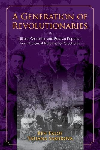 A Generation of Revolutionaries: Nikolai Charushin and Russian Populism from the Great Reforms to Perestroika