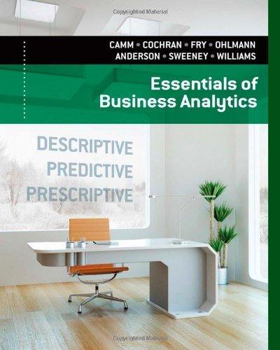 Jeffrey D. Camm, James J. Cochran, Michael J. Fry, Jeffrey W. Ohlmann, David R. Anderson – Essentials of Business Analytics