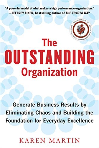 Karen Martin – The Outstanding Organization: Generate Business Results by Eliminating Chaos and Building the Foundation for Everyday Excellenc