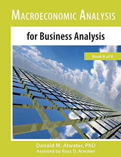 Macroeconomic Analysis for Business Analysis: (Book 6 of 6)