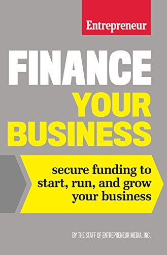 The Staff of Entrepreneur Media – Finance Your Business: Secure Funding to Start, Run, and Grow Your Business