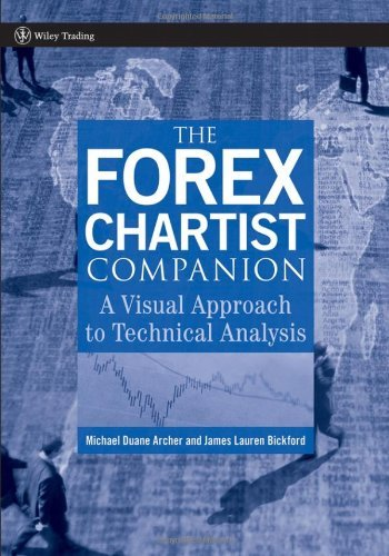 Michael D. Archer, James Lauren Bickford – The Forex Chartist Companion: A Visual Approach to Technical Analysis