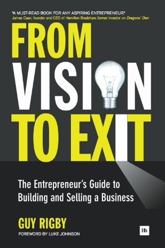 Guy Rigby – From Vision to Exit: The Entrepreneur's Guide to Building and Selling a Business (Entrepreneurs)