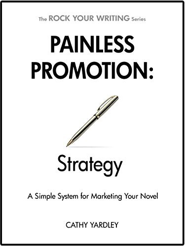 Cathy Yardley – Painless Promotion: Strategy: A Simple System for Marketing Your Novel (Rock Your Writing Book 5)